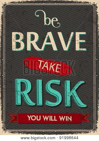 Be Brave Take Risk and You will win