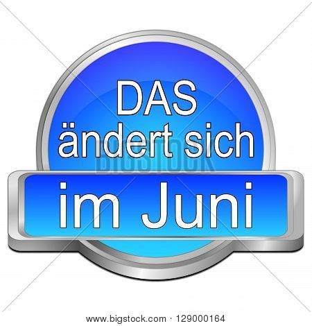 That's new in June Button - in german - 3D illustration