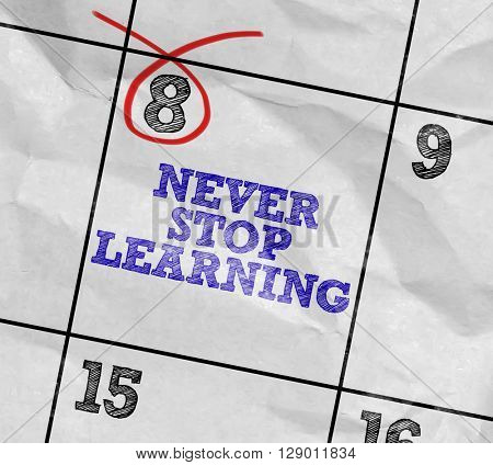 Concept image of a Calendar with the text: Never Stop Learning