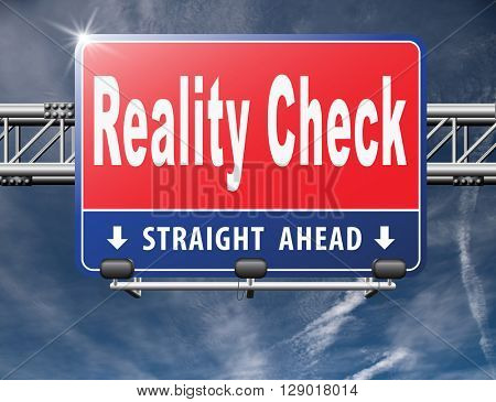 Reality check up for real life events and realistic goals, road sign billboard.