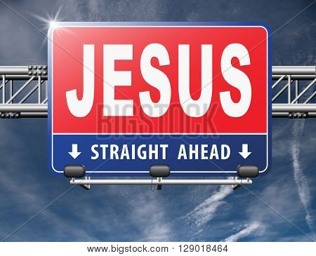 Jesus leading way to the lord faith in savior worship christ spirit search belief in prayer christian Christianity, road sign billboard.
