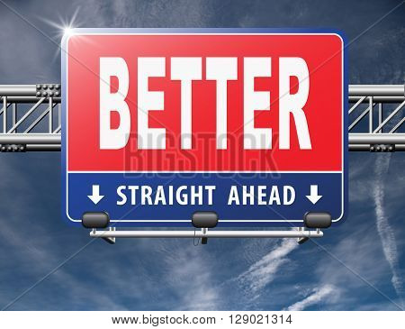 Better and improved, improvement and higher quality, new edition, road sign billboard.