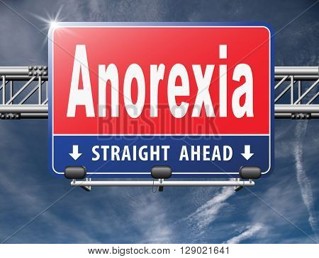 Anorexia nervosa eating disorder with under weight as symptoms needs prevention and treatment is caused by extreme dieting, diet and bulimia, road sign billboard.