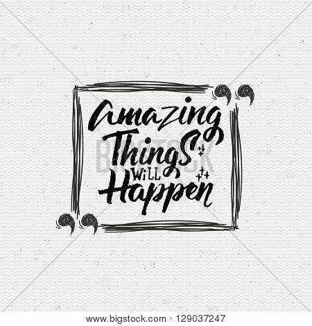 Amazing things will happen quote It can be used to print T-shirts