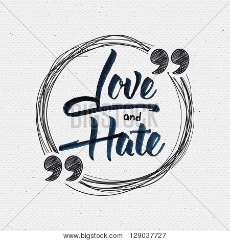 Love and hate - calligraphic quotation It can be used to design greeting card, poster