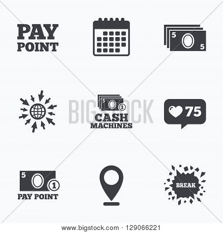 Calendar, like counter and go to web icons. Cash and coin icons. Cash machines or ATM signs. Pay point or Withdrawal symbols. Location pointer.