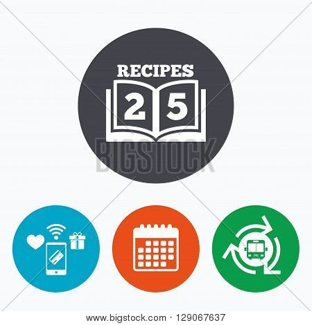 Cookbook sign icon. 25 Recipes book symbol. Mobile payments, calendar and wifi icons. Bus shuttle.