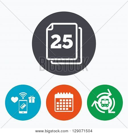 In pack 25 sheets sign icon. 25 papers symbol. Mobile payments, calendar and wifi icons. Bus shuttle.