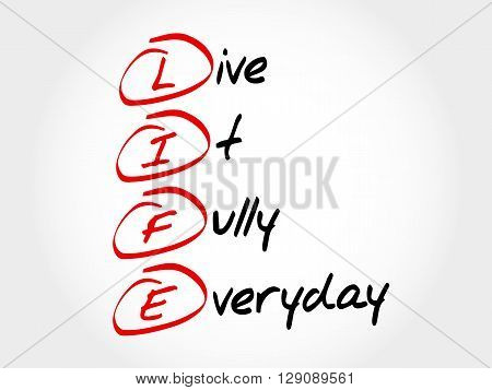 Life - Live It Fully Everyday