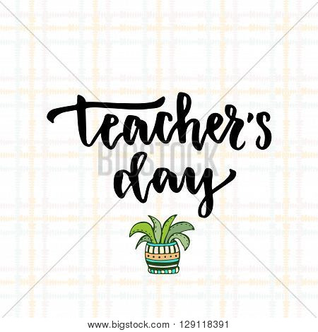 Vector illustration for Teacher's Day with modern lettering. Vector lettering for greeting card.