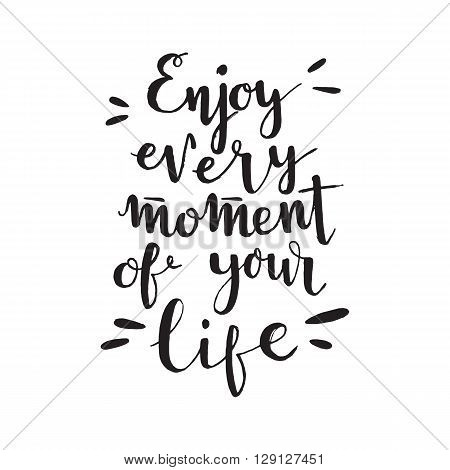 Conceptual handwritten phrase Enjoy every moment of your life. Hand drawn tee graphic