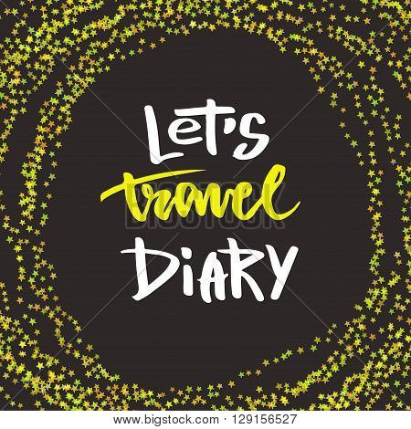 Inspirational hand lettering. Lets travel diary. Vector cover or print.