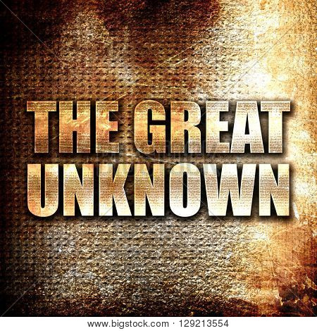 the great unknown, rust writing on a grunge background