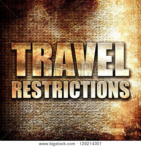travel restrictions, rust writing on a grunge background