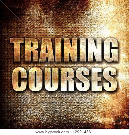 training courses, rust writing on a grunge background