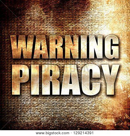 warning piracy, rust writing on a grunge background