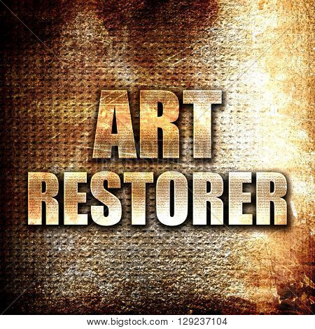art restorer, rust writing on a grunge background