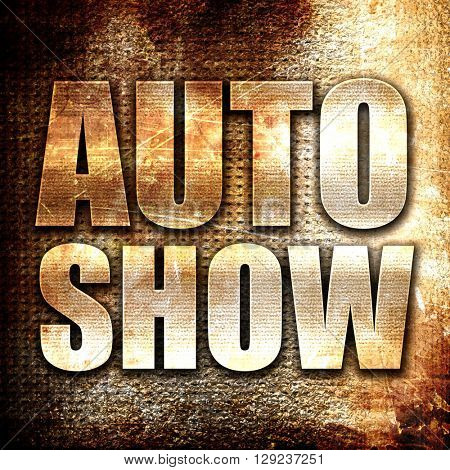 auto show, rust writing on a grunge background