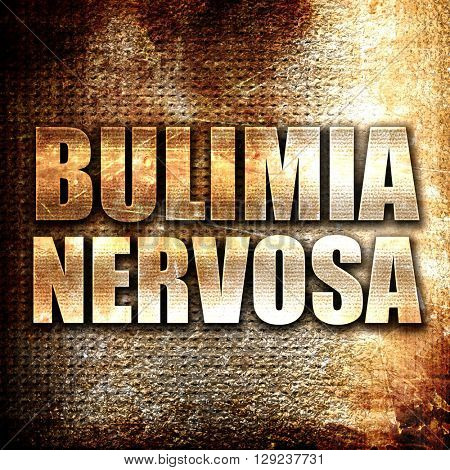bulimia nervosa, rust writing on a grunge background