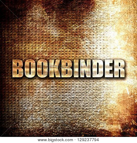 bookbinder, rust writing on a grunge background