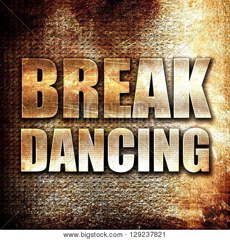 break dancing, rust writing on a grunge background