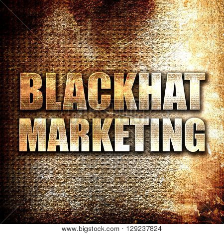 blackhat marketing, rust writing on a grunge background