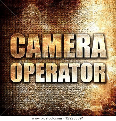 camera operator, rust writing on a grunge background