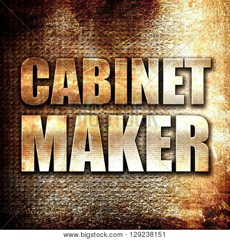 cabinet maker, rust writing on a grunge background