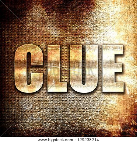 clue, rust writing on a grunge background