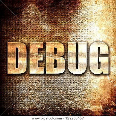 debug, rust writing on a grunge background