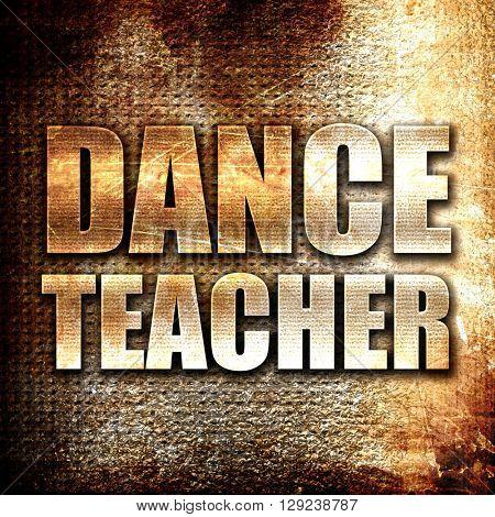 dance teacher, rust writing on a grunge background