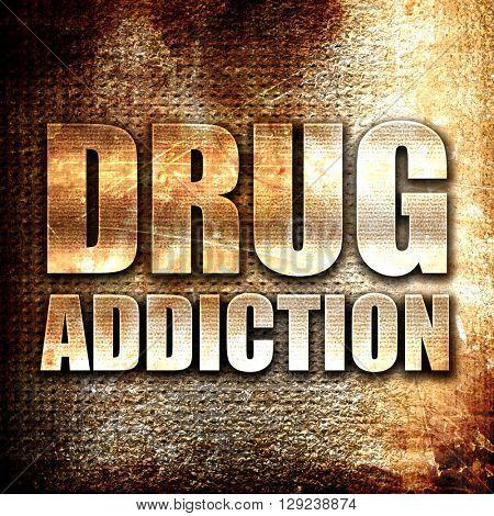 drug addiction, rust writing on a grunge background