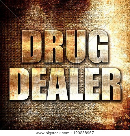 drug dealer, rust writing on a grunge background