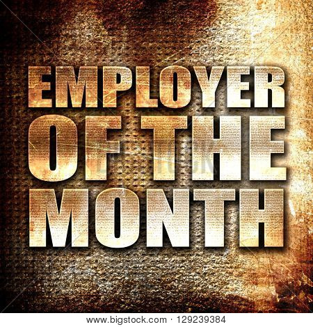 employer of the month, rust writing on a grunge background