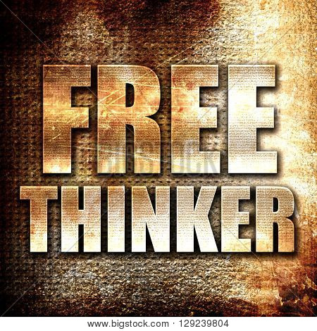 free thinker, rust writing on a grunge background