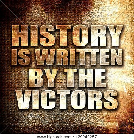 history is written by the victors, rust writing on a grunge back
