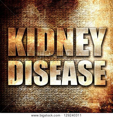 kidney disease, rust writing on a grunge background