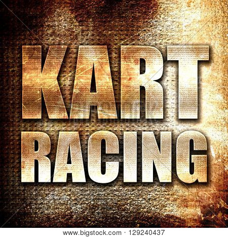 kart racing, rust writing on a grunge background