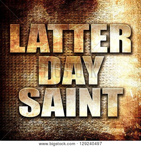 latter day saint, rust writing on a grunge background