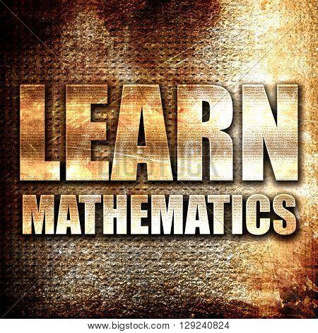learn mathematics, rust writing on a grunge background