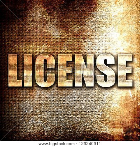 license, rust writing on a grunge background