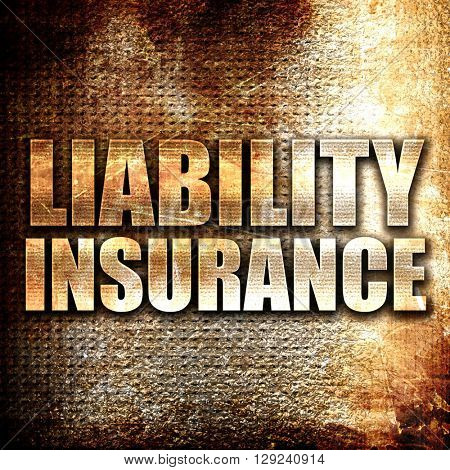 liability insurance, rust writing on a grunge background