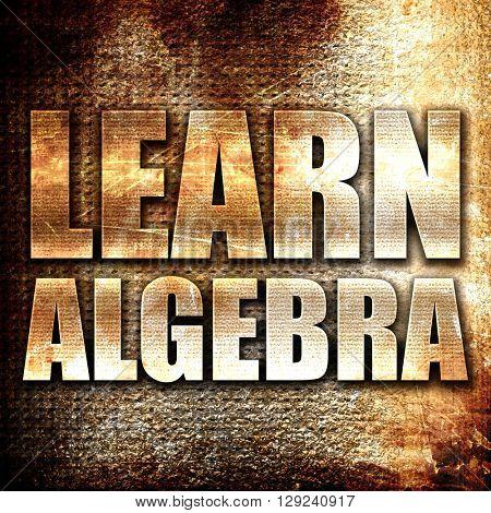 learn algebra, rust writing on a grunge background