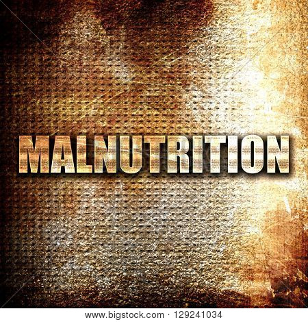 malnutrition, rust writing on a grunge background