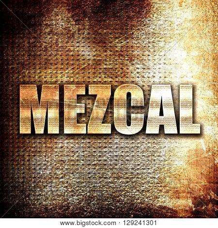 mezcal, rust writing on a grunge background