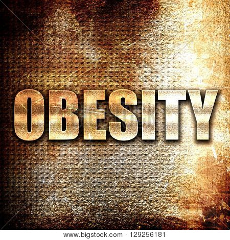 obesity, rust writing on a grunge background
