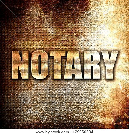 notary, rust writing on a grunge background