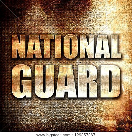 national guard, rust writing on a grunge background