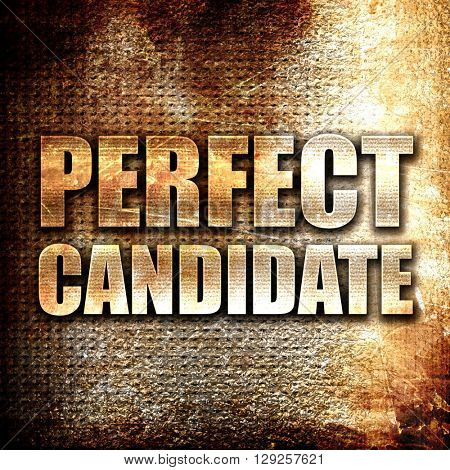 perfect candidate, rust writing on a grunge background