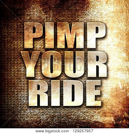 pimp your ride, rust writing on a grunge background